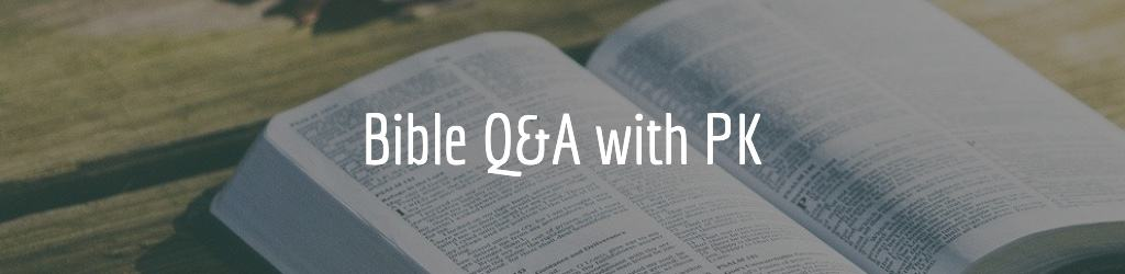 Bible Q&A with PK